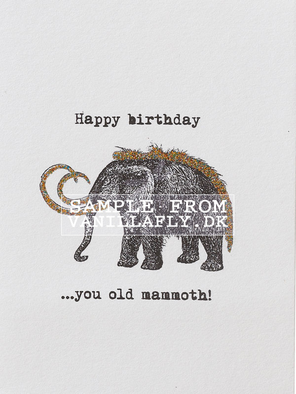 Happy birthday you old mammoth!